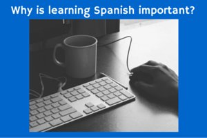 Why is learning Spanish important?